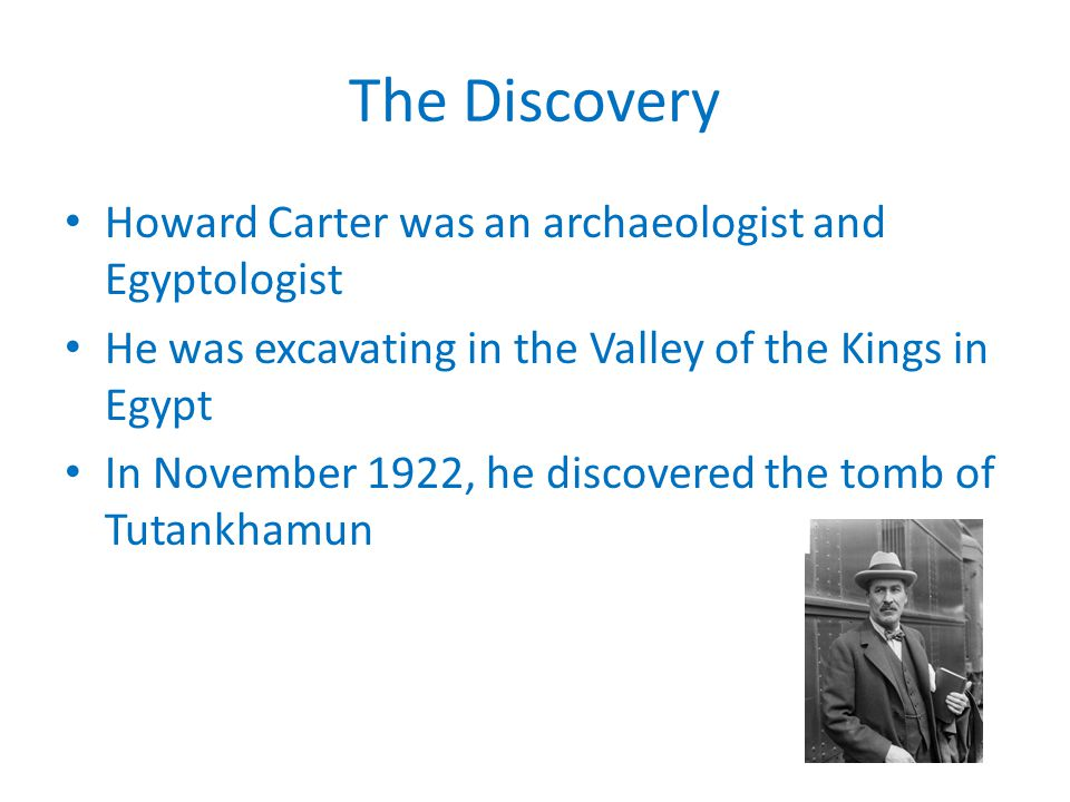 The Discovery Howard Carter was an archaeologist and Egyptologist