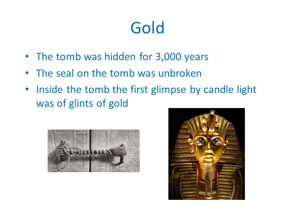 Gold The tomb was hidden for 3,000 years