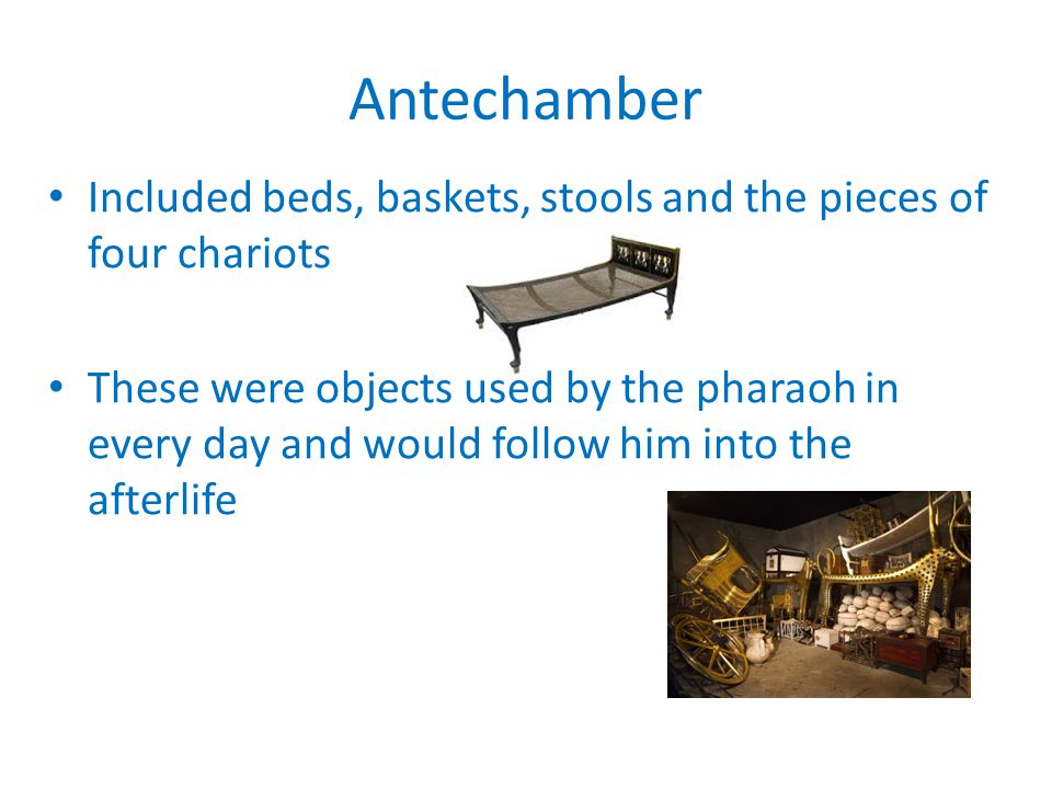 Antechamber Included beds, baskets, stools and the pieces of four chariots.