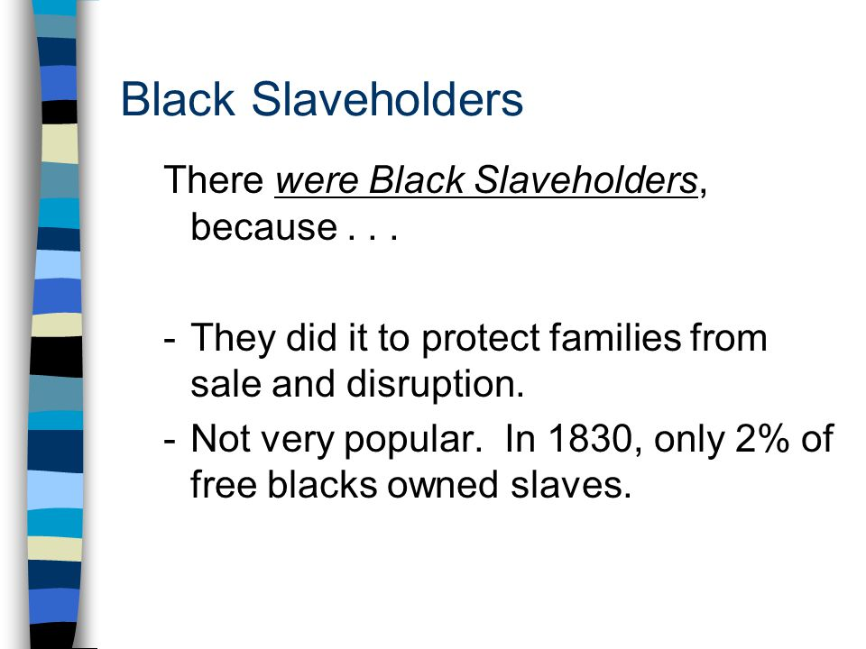 Black Slaveholders There were Black Slaveholders, because . . .