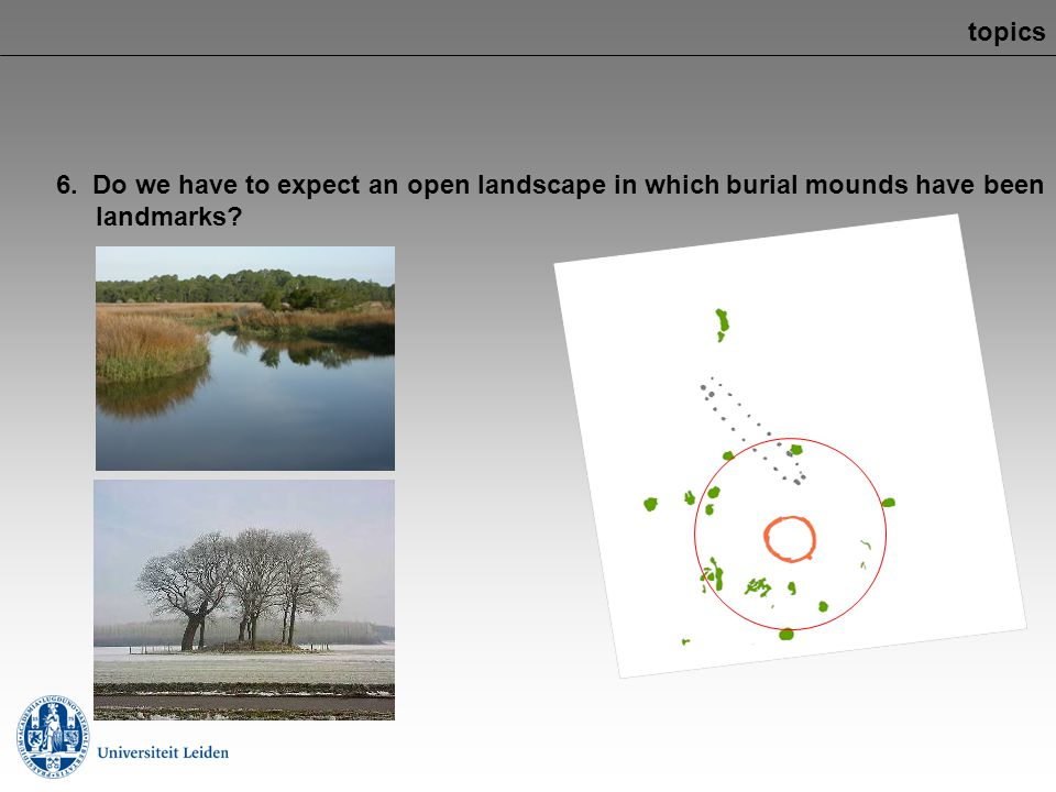 topics 6. Do we have to expect an open landscape in which burial mounds have been landmarks