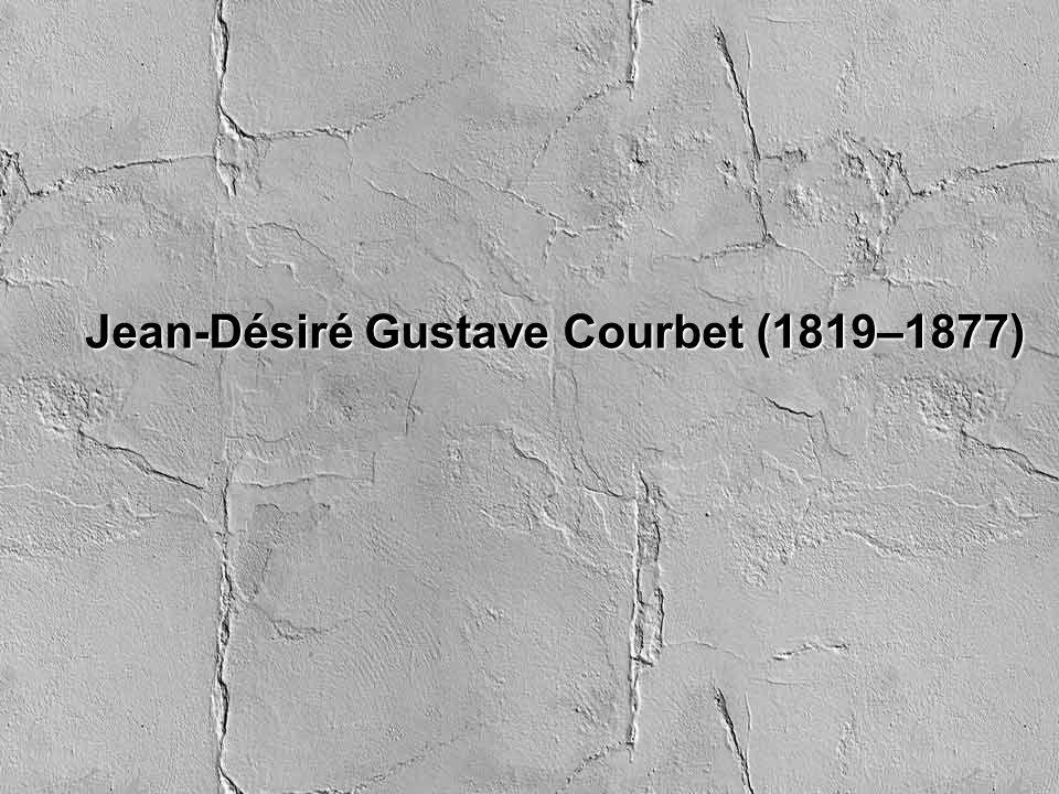 Jean-Désiré Gustave Courbet (1819–1877)