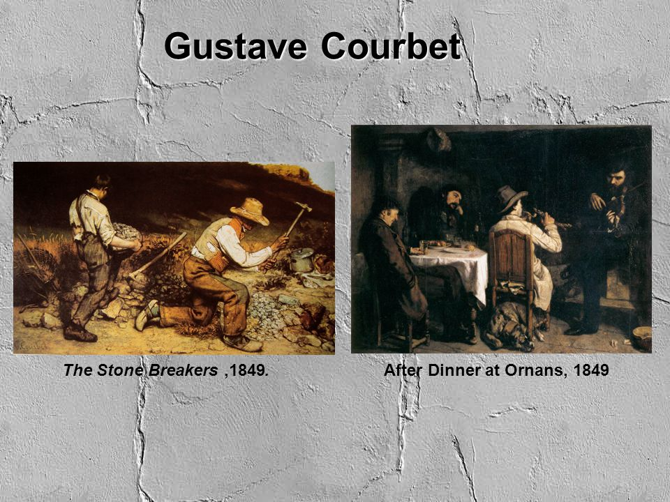 Gustave Courbet The Stone Breakers ,.1849 After Dinner at Ornans, 1849