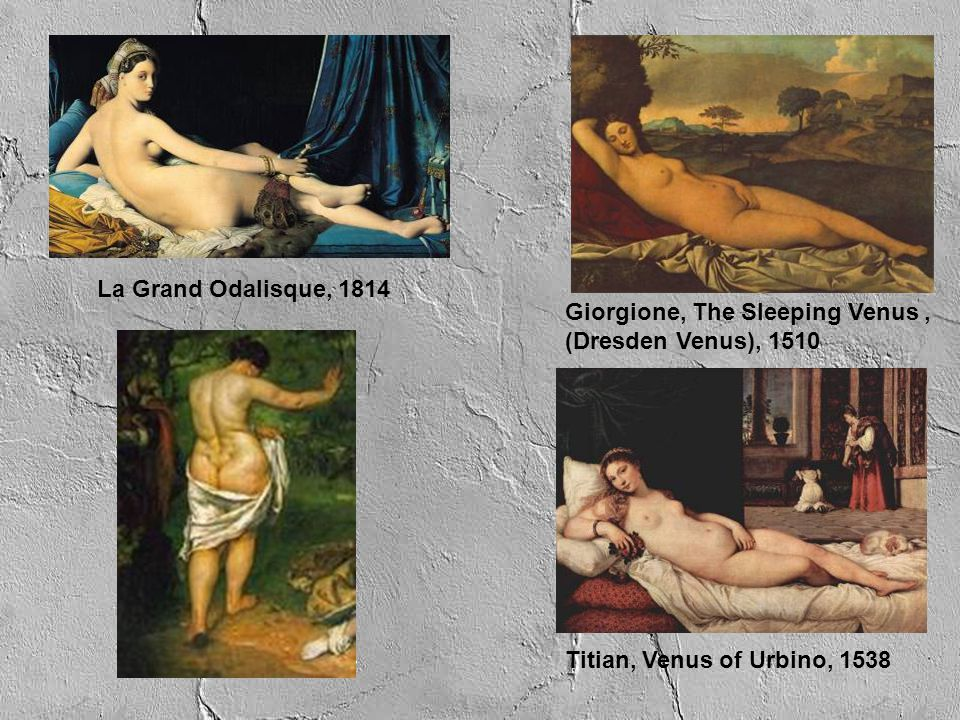 La Grand Odalisque, 1814 Giorgione, The Sleeping Venus, (Dresden Venus), 1510.