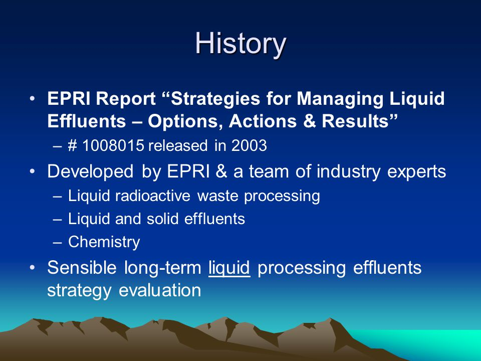 History EPRI Report Strategies for Managing Liquid Effluents – Options, Actions & Results # 1008015 released in 2003.