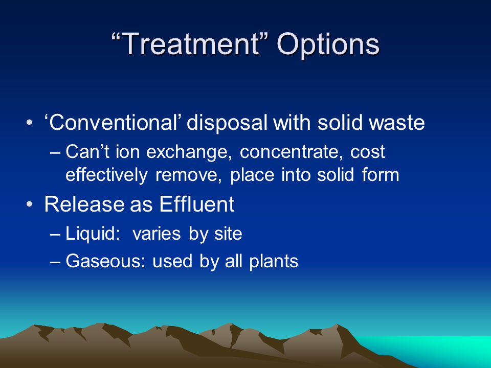Treatment Options 'Conventional' disposal with solid waste