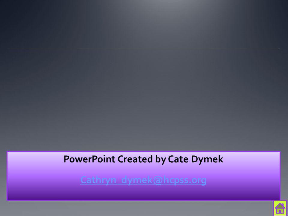 PowerPoint Created by Cate Dymek Cathryn_dymek@hcpss.org