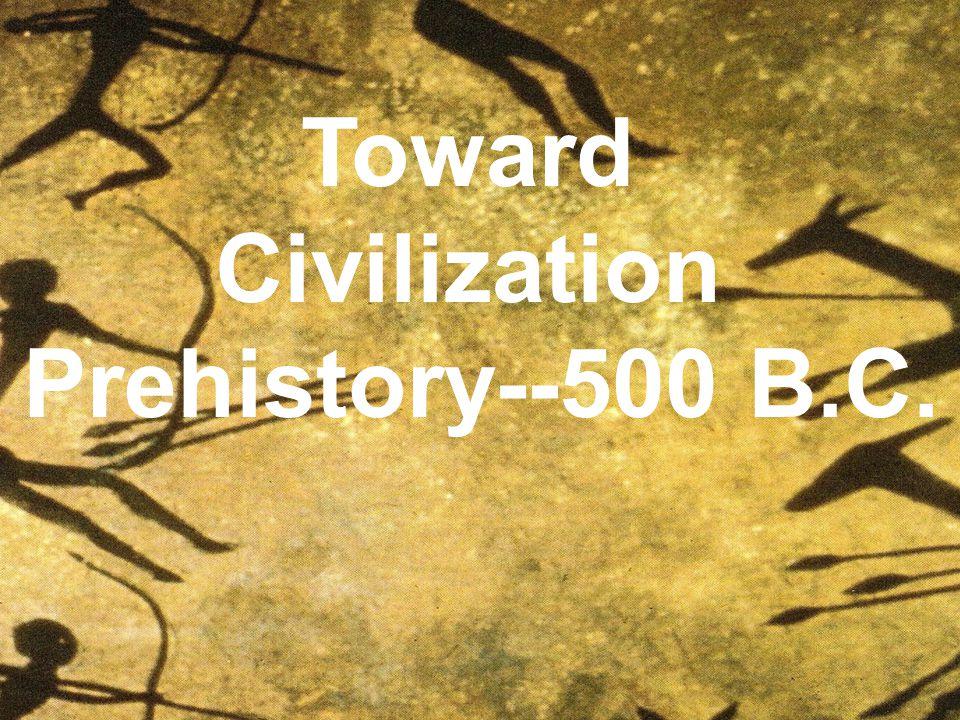 Toward Civilization Prehistory--500 B.C.