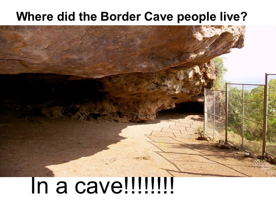 Where did the Border Cave people live