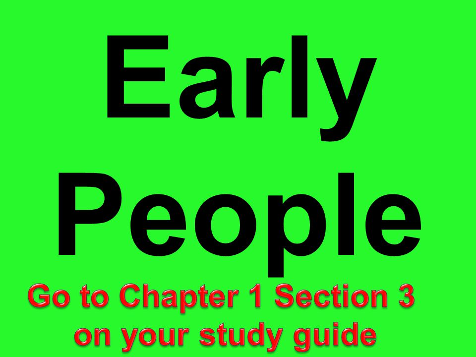 Early People Go to Chapter 1 Section 3 on your study guide