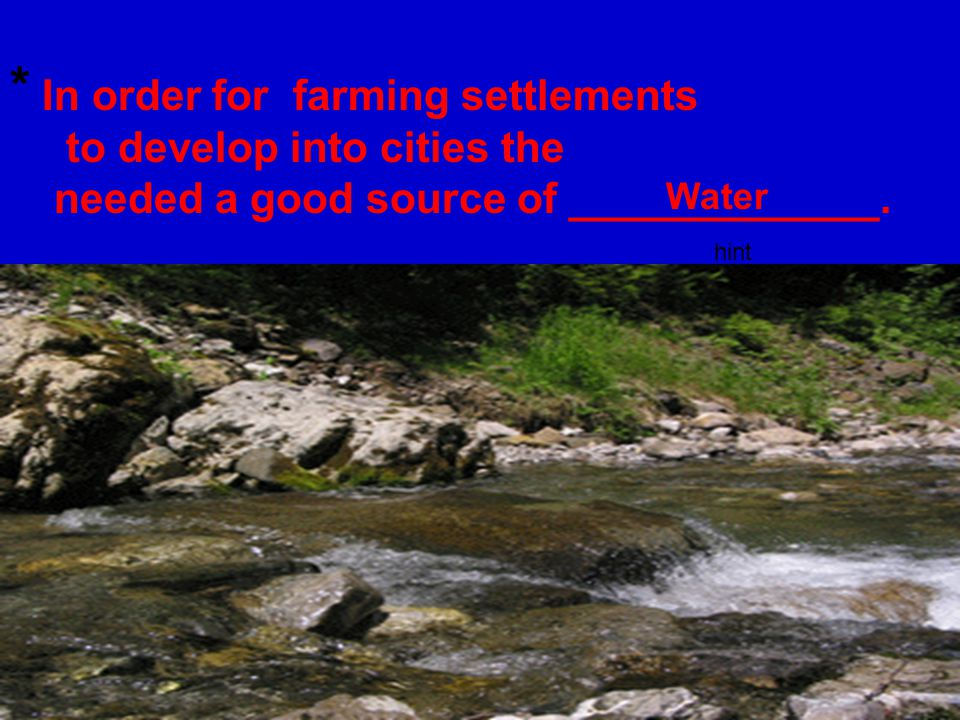 * In order for farming settlements to develop into cities the