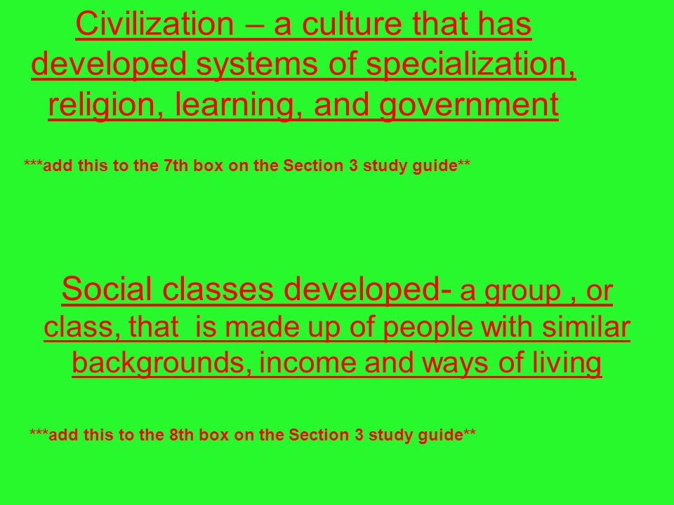 Civilization – a culture that has developed systems of specialization, religion, learning, and government