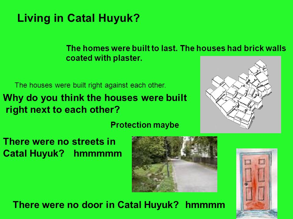 Living in Catal Huyuk Why do you think the houses were built