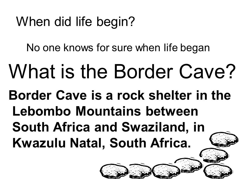 What is the Border Cave When did life begin