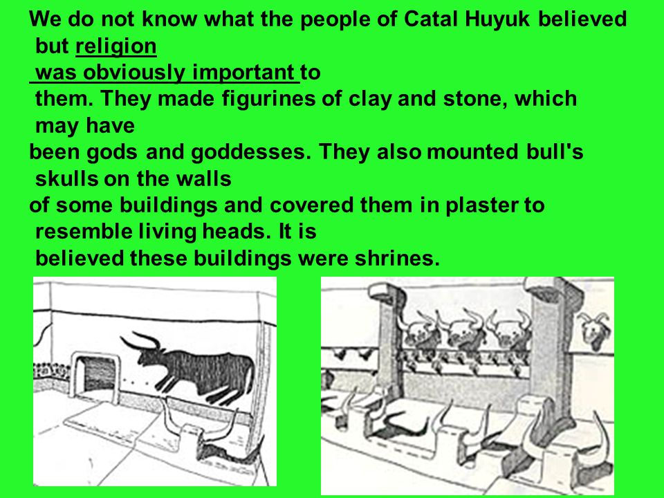 We do not know what the people of Catal Huyuk believed