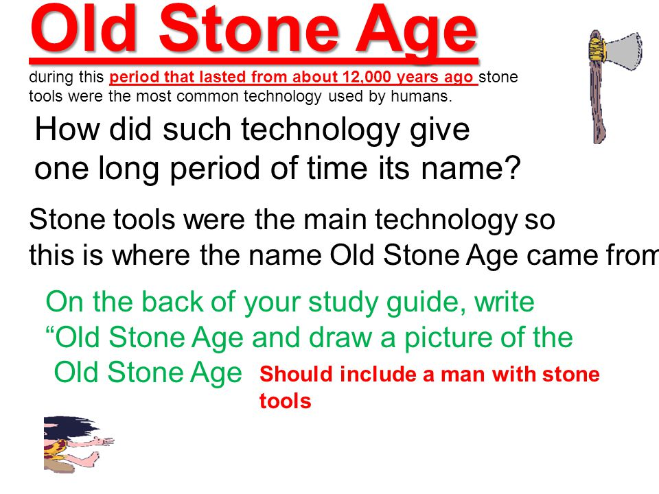 Old Stone Age during this period that lasted from about 12,000 years ago stone tools were the most common technology used by humans.