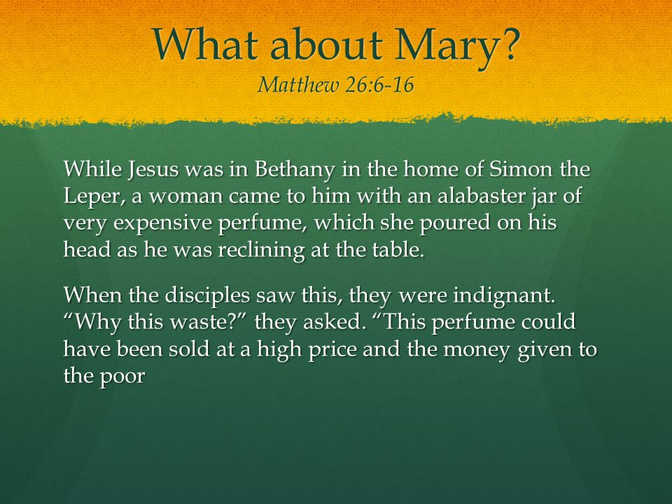 What about Mary Matthew 26:6-16