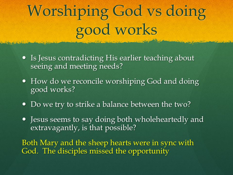 Worshiping God vs doing good works