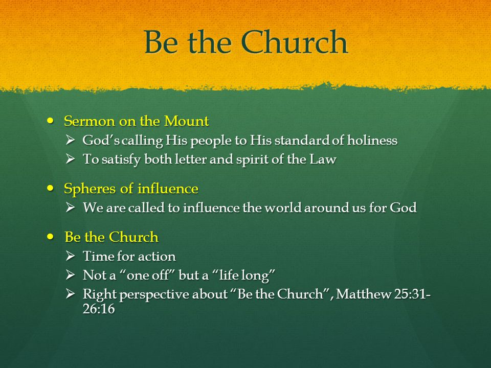 Be the Church Sermon on the Mount Spheres of influence Be the Church