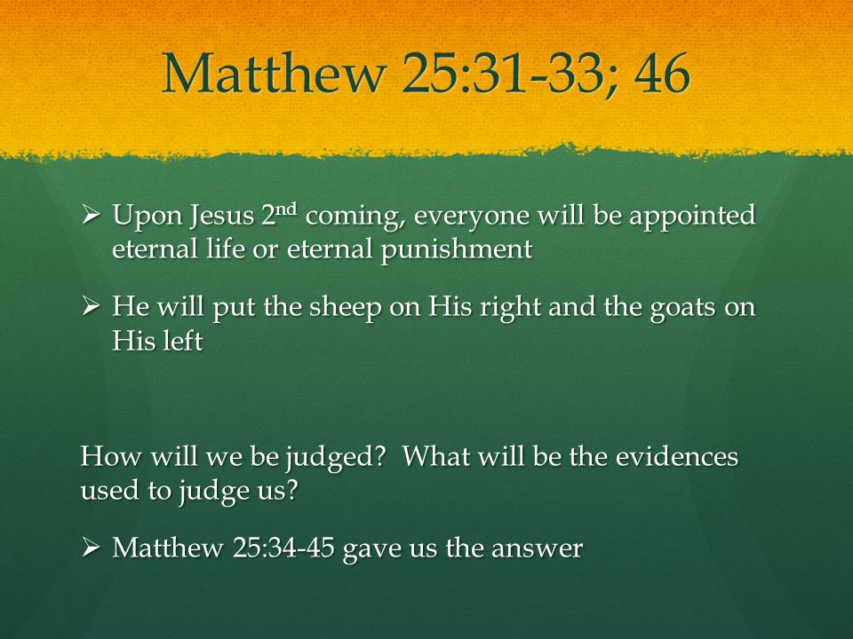 Matthew 25:31-33; 46 Upon Jesus 2nd coming, everyone will be appointed eternal life or eternal punishment.