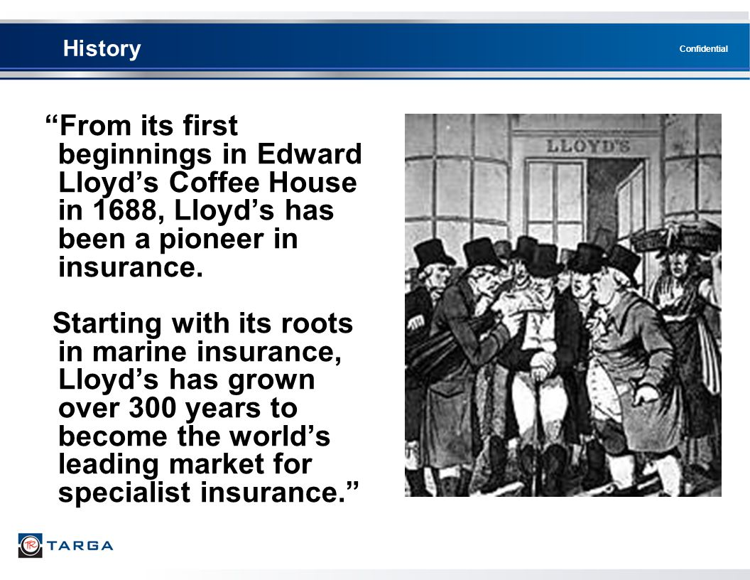 History From its first beginnings in Edward Lloyd's Coffee House in 1688, Lloyd's has been a pioneer in insurance.