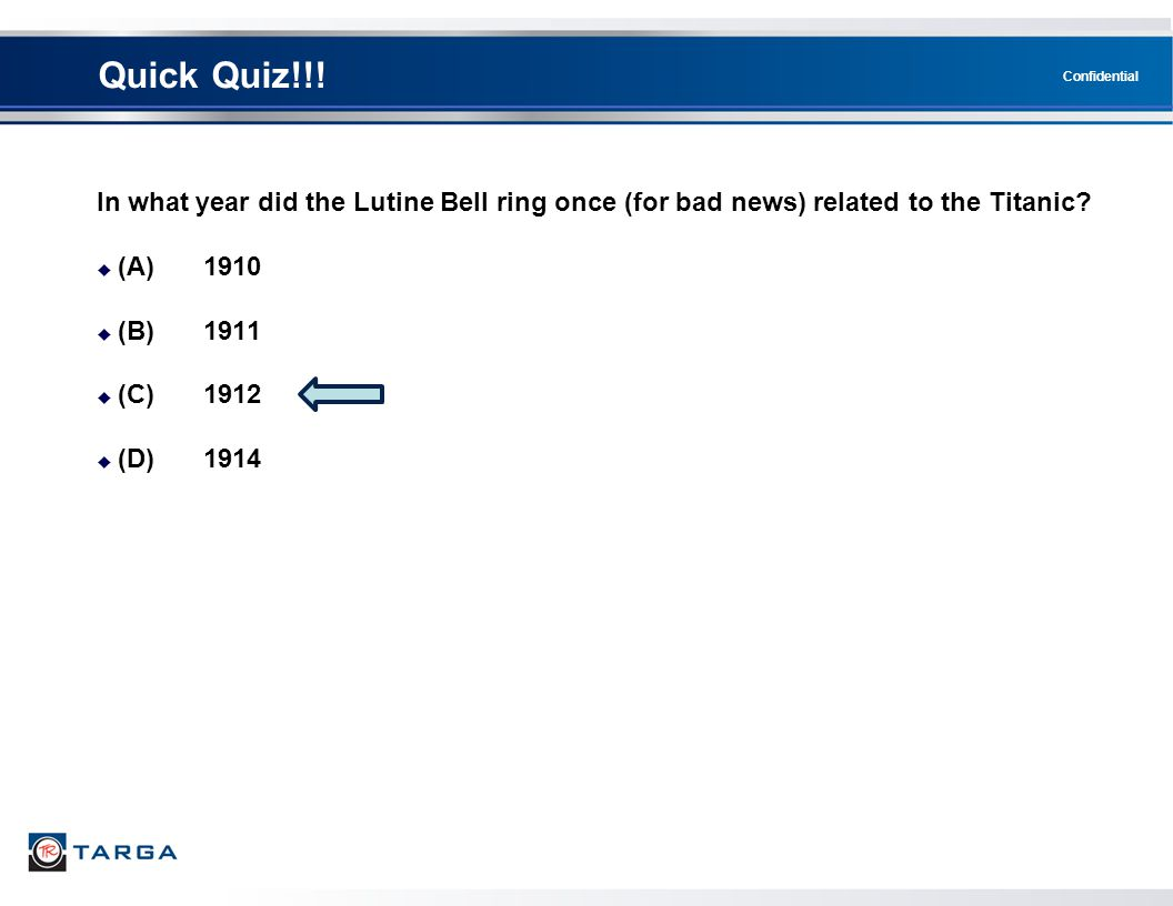 Quick Quiz!!! In what year did the Lutine Bell ring once (for bad news) related to the Titanic (A) 1910.