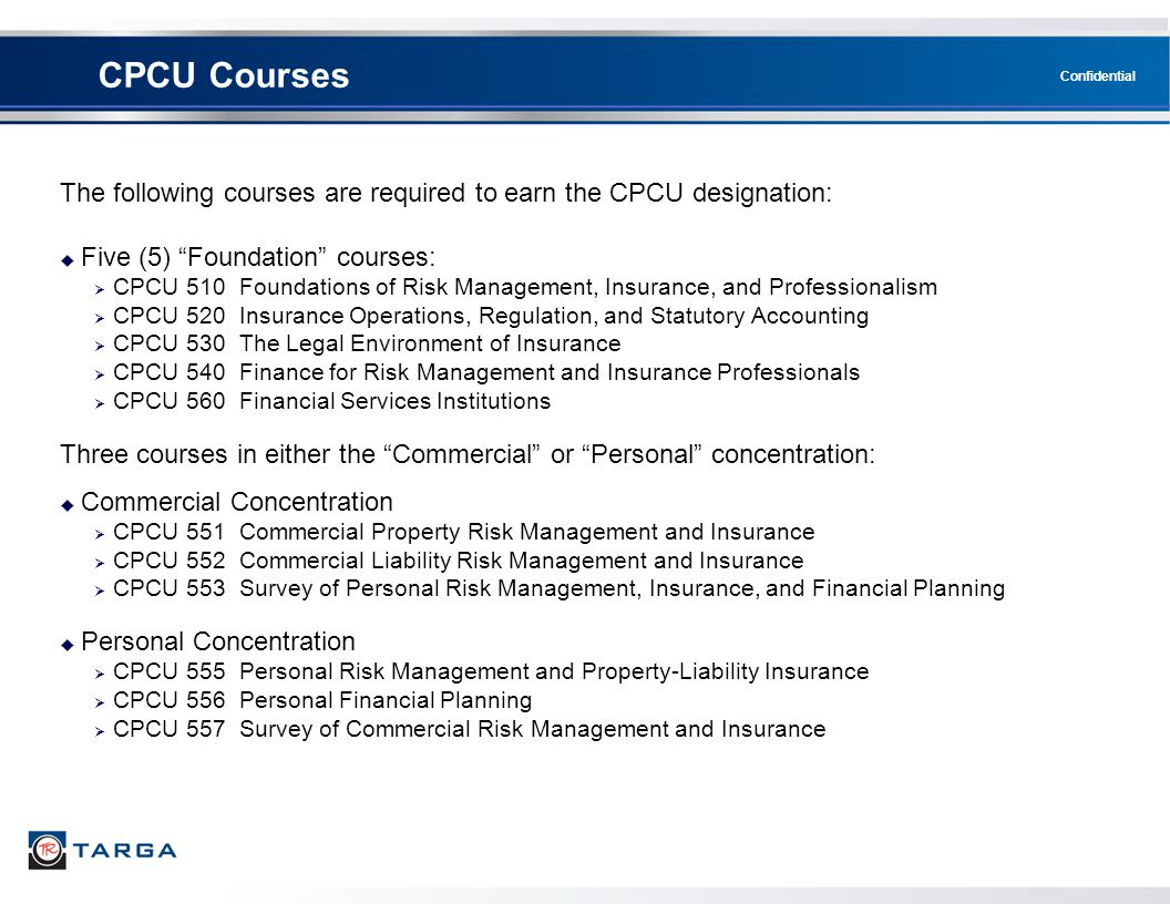 CPCU Courses The following courses are required to earn the CPCU designation: Five (5) Foundation courses: