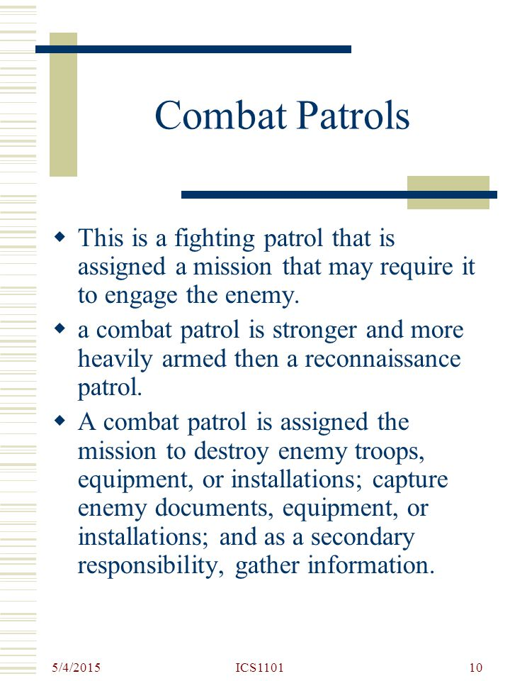 Combat Patrols This is a fighting patrol that is assigned a mission that may require it to engage the enemy.