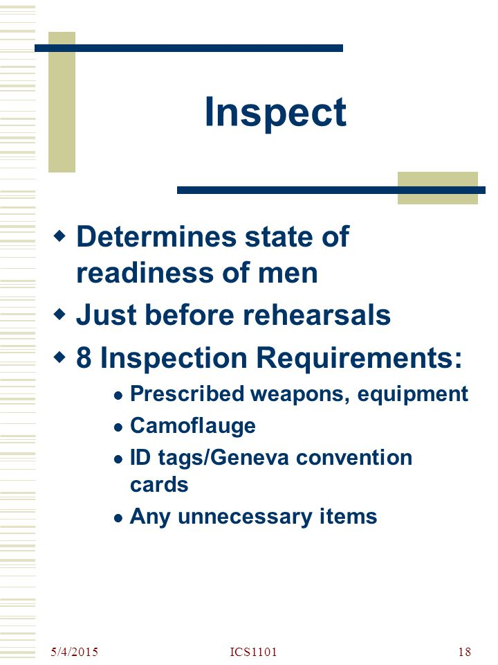 Inspect Determines state of readiness of men Just before rehearsals