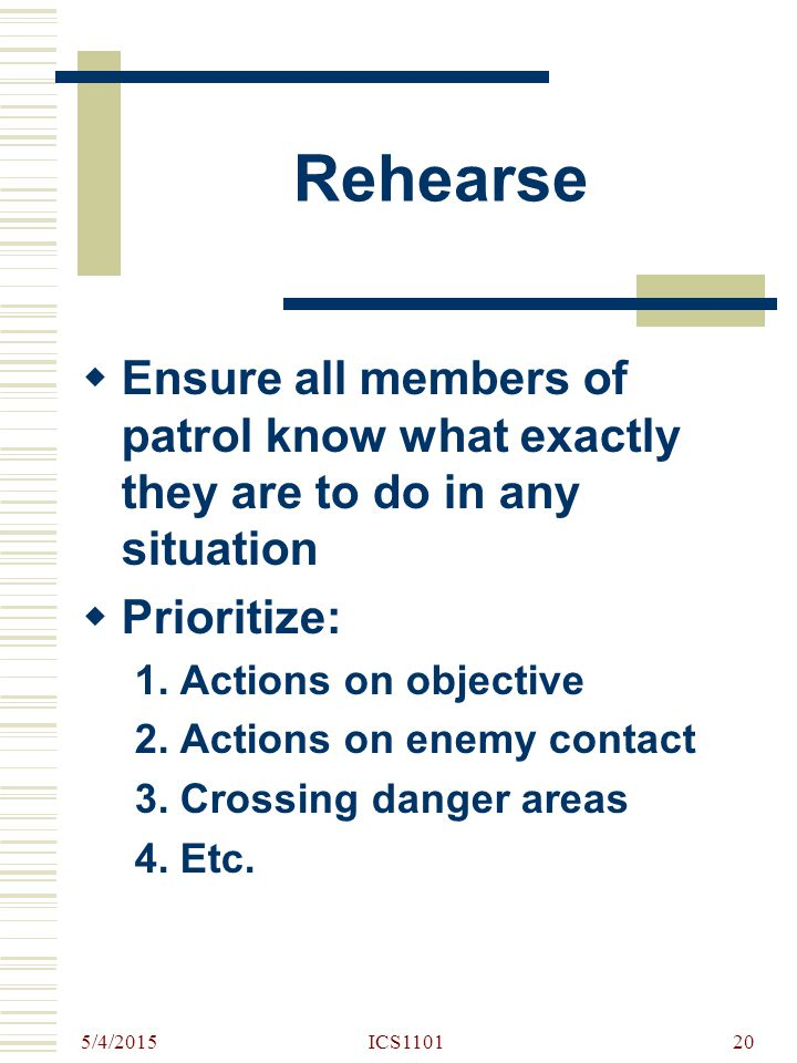 Rehearse Ensure all members of patrol know what exactly they are to do in any situation. Prioritize: