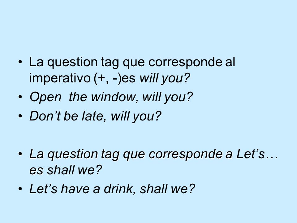 La question tag que corresponde al imperativo (+, -)es will you