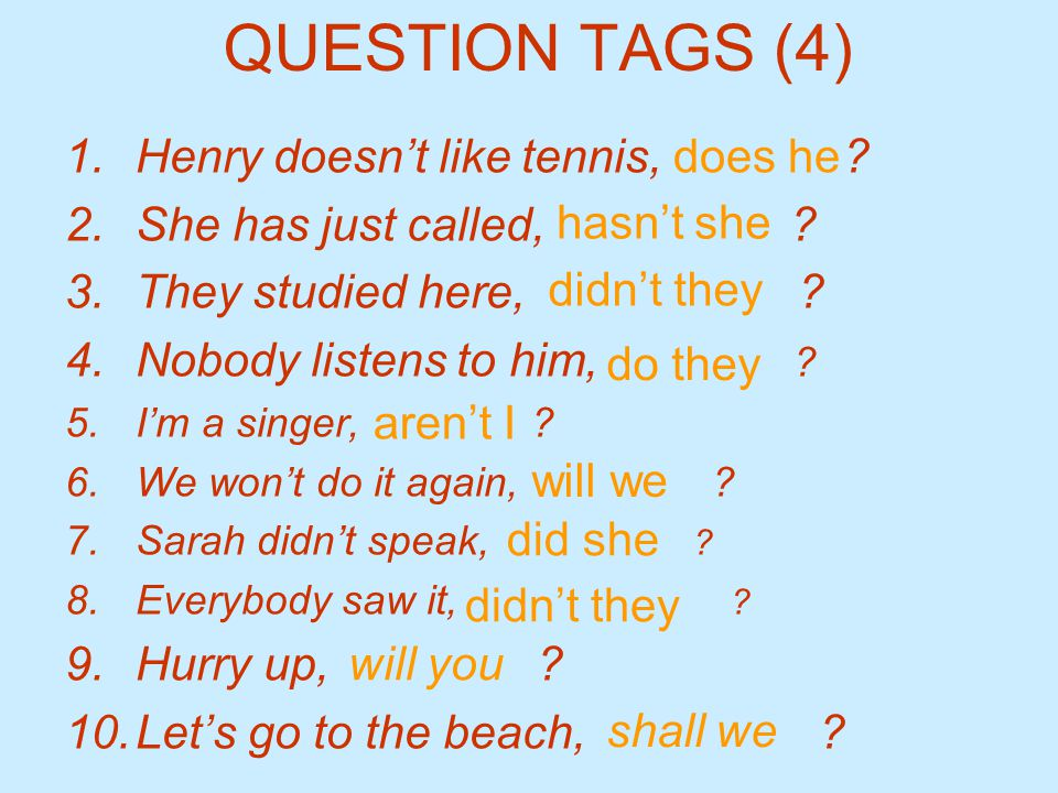 QUESTION TAGS (4) Henry doesn't like tennis, She has just called,