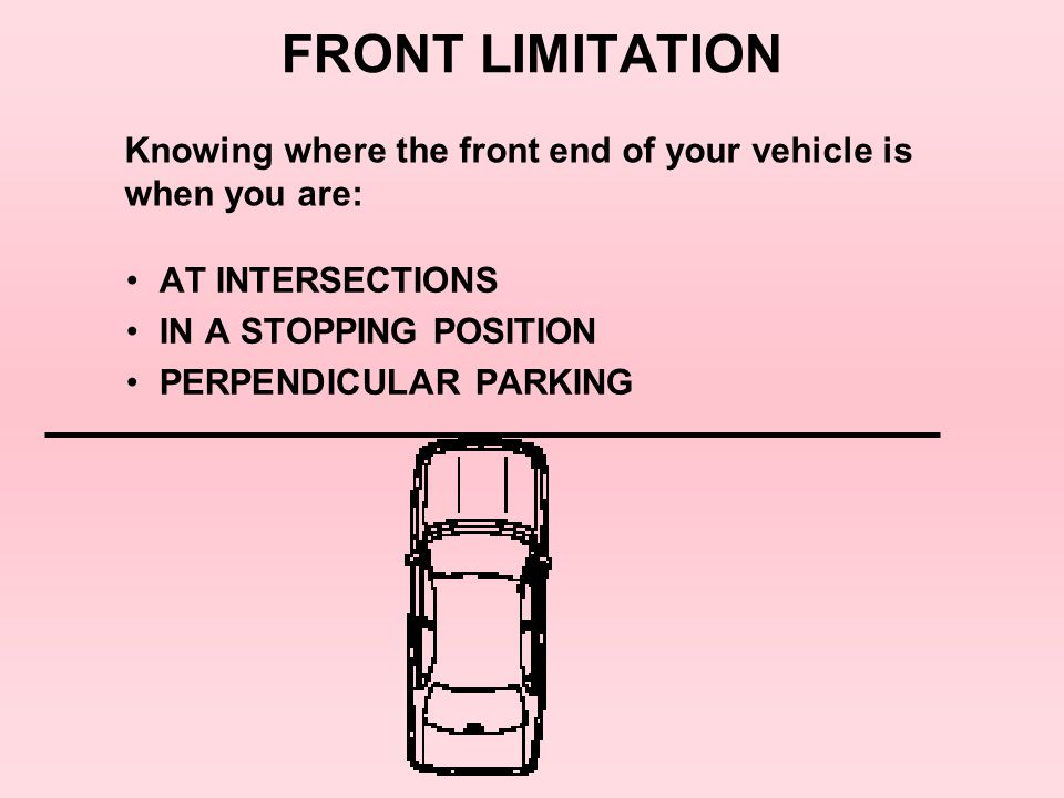 FRONT LIMITATION Knowing where the front end of your vehicle is