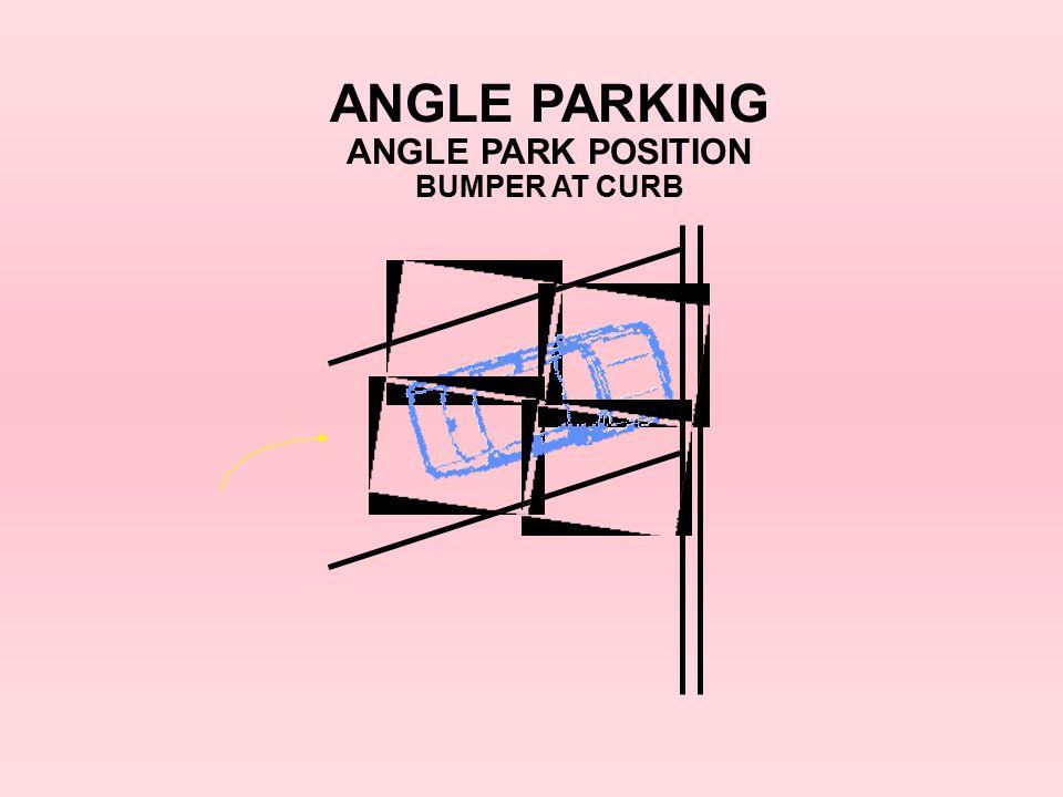 ANGLE PARKING ANGLE PARK POSITION