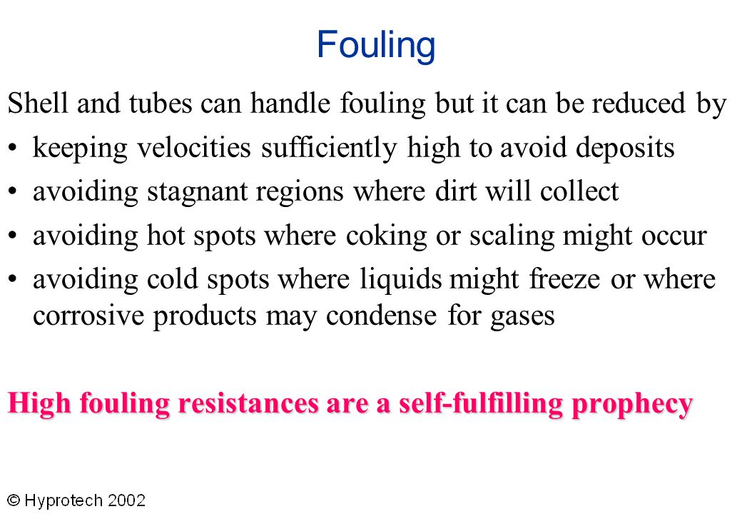 Fouling Shell and tubes can handle fouling but it can be reduced by