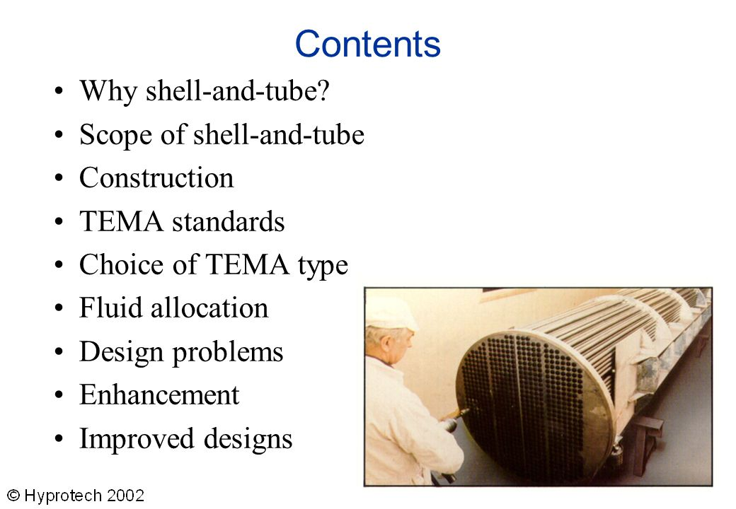 Contents Why shell-and-tube Scope of shell-and-tube Construction