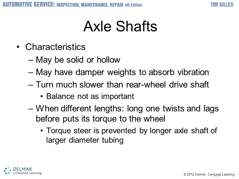 Axle Shafts Characteristics May be solid or hollow