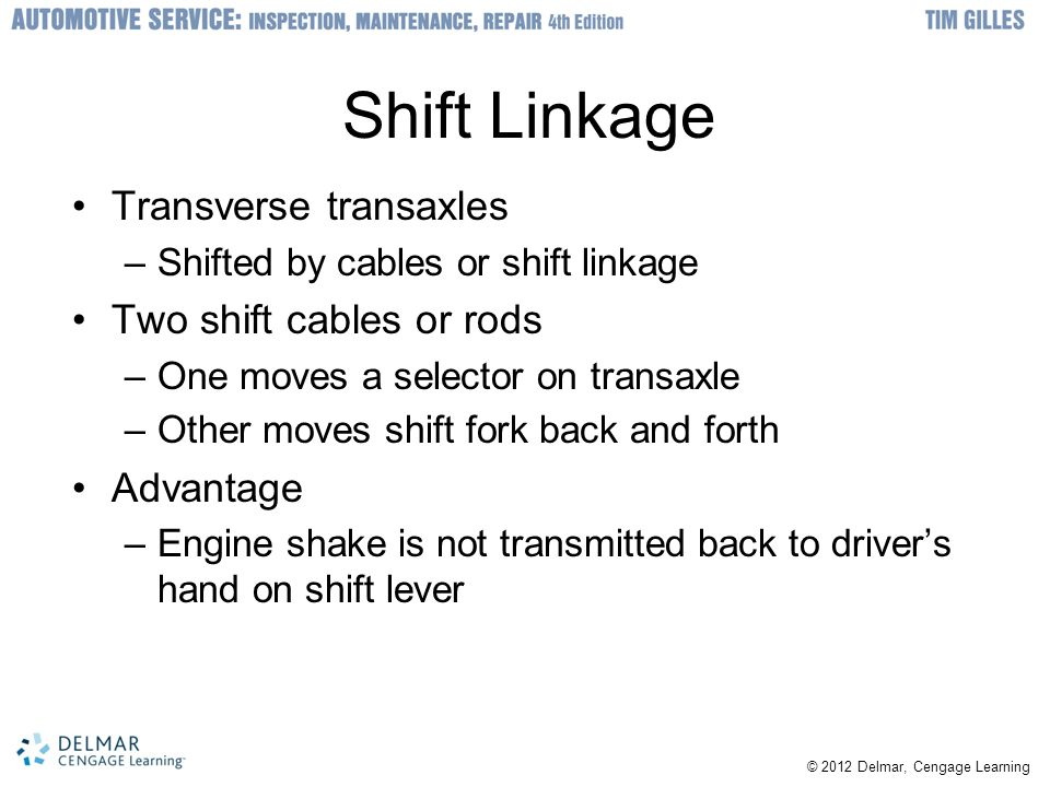 Shift Linkage Transverse transaxles Two shift cables or rods Advantage