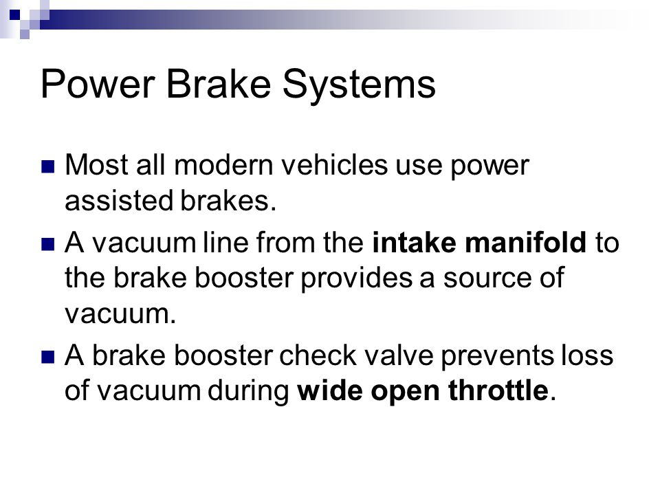 Power Brake Systems Most all modern vehicles use power assisted brakes.