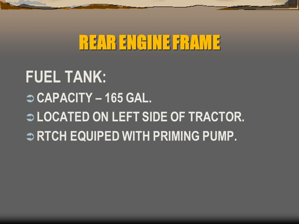 REAR ENGINE FRAME FUEL TANK: CAPACITY – 165 GAL.
