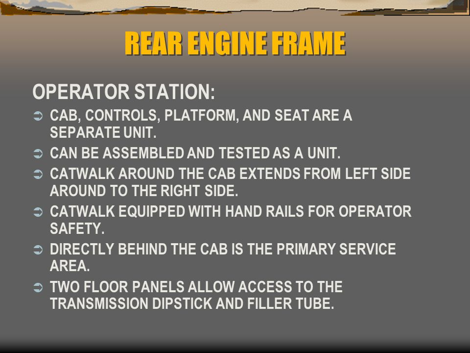 REAR ENGINE FRAME OPERATOR STATION: