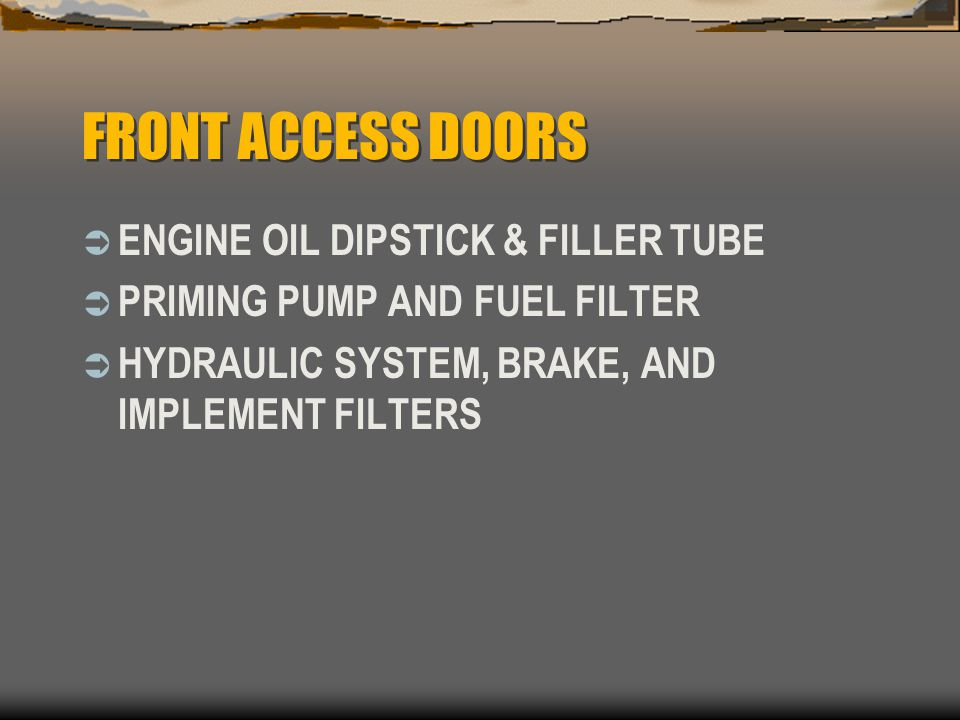 FRONT ACCESS DOORS ENGINE OIL DIPSTICK & FILLER TUBE