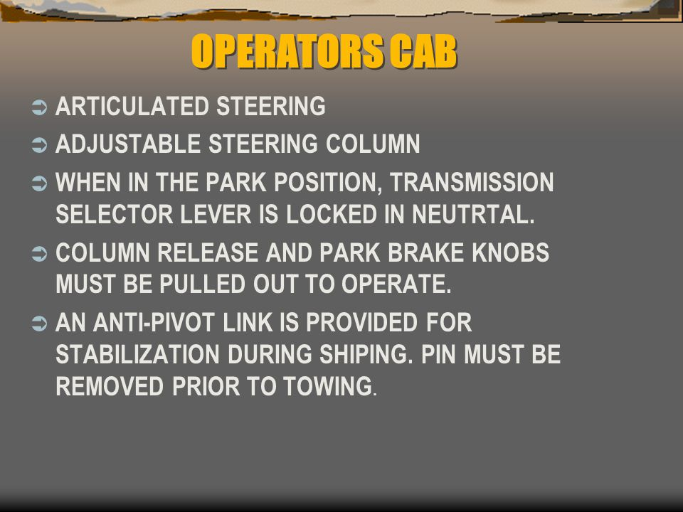 OPERATORS CAB ARTICULATED STEERING ADJUSTABLE STEERING COLUMN