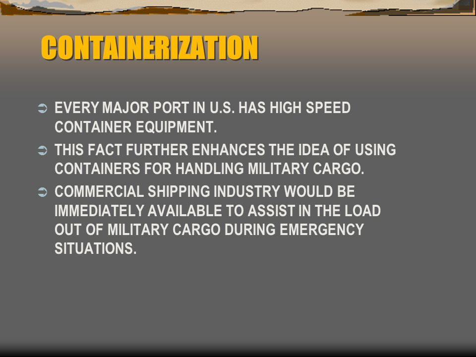 CONTAINERIZATION EVERY MAJOR PORT IN U.S. HAS HIGH SPEED CONTAINER EQUIPMENT.