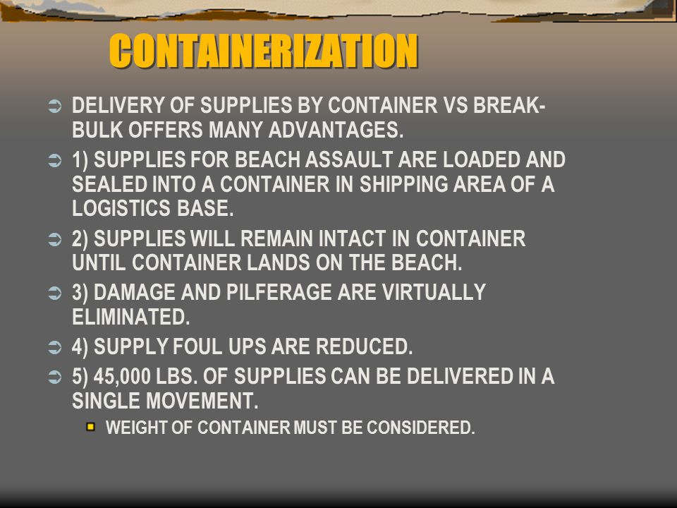 CONTAINERIZATION DELIVERY OF SUPPLIES BY CONTAINER VS BREAK-BULK OFFERS MANY ADVANTAGES.