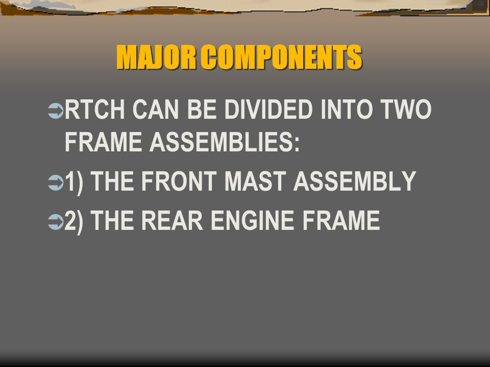 MAJOR COMPONENTS RTCH CAN BE DIVIDED INTO TWO FRAME ASSEMBLIES: