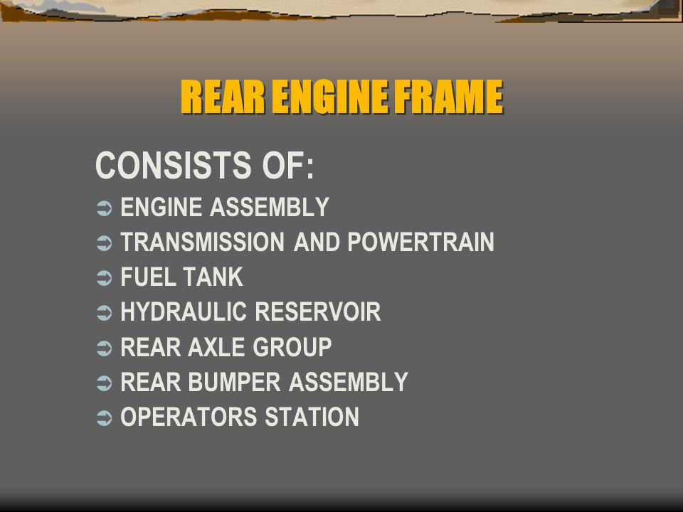 REAR ENGINE FRAME CONSISTS OF: ENGINE ASSEMBLY