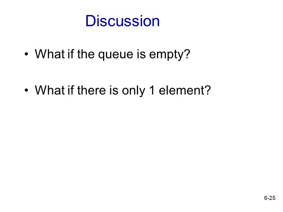 Discussion What if the queue is empty