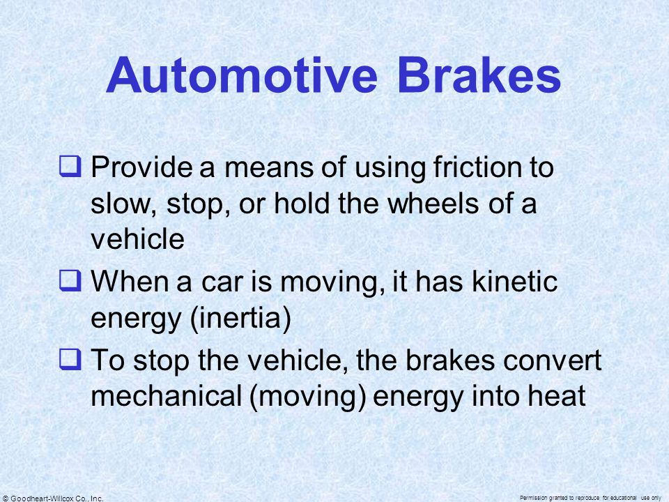 Automotive Brakes Provide a means of using friction to slow, stop, or hold the wheels of a vehicle.