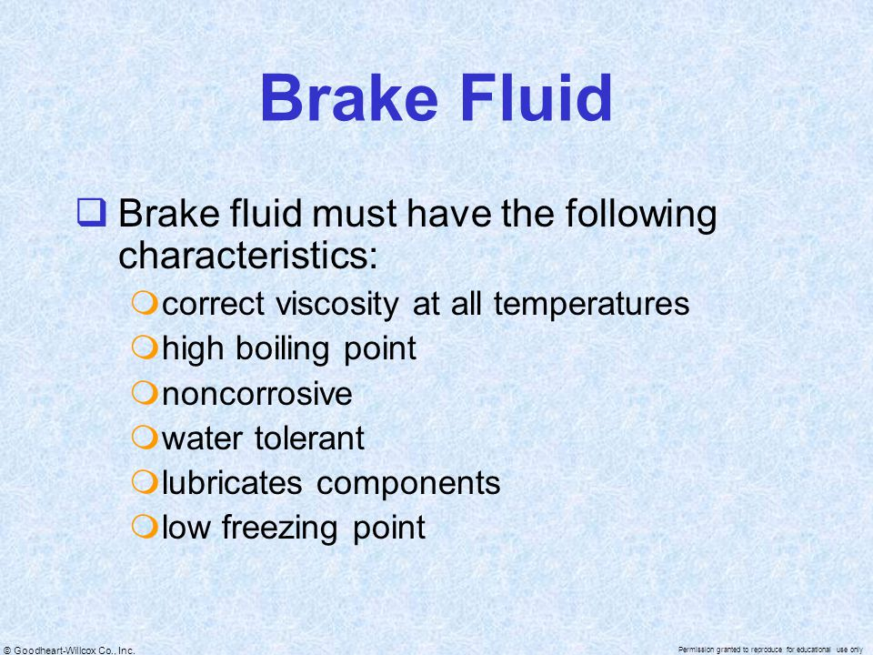 Brake Fluid Brake fluid must have the following characteristics: